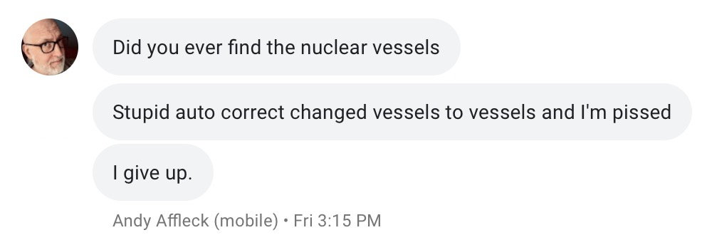 "A screenshot of a text message from Andy Affleck, asking ""Did you ever find the nuclear vessels?"""