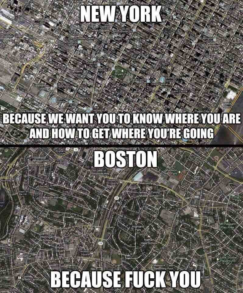 New York: Because we want you to know where you are and how to get where you're going.  Boston: Because Fuck You.